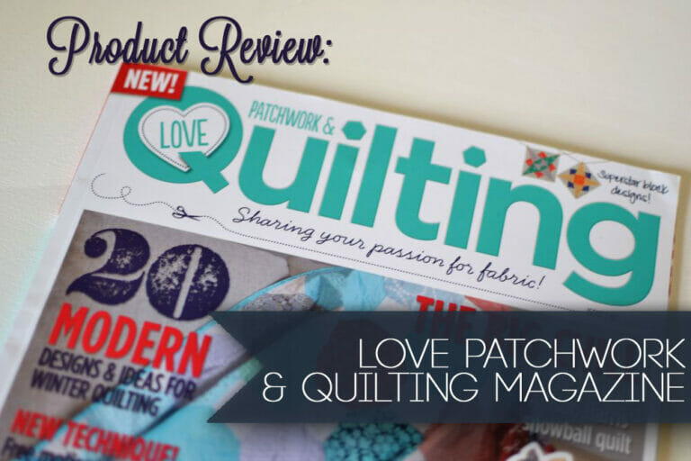 Product Review and Amazing Deal on Love Patchwork and Quilting Magazine