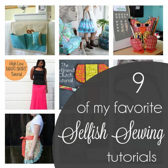 9 of my favorite Selfish Sewing Tutorials – all free!